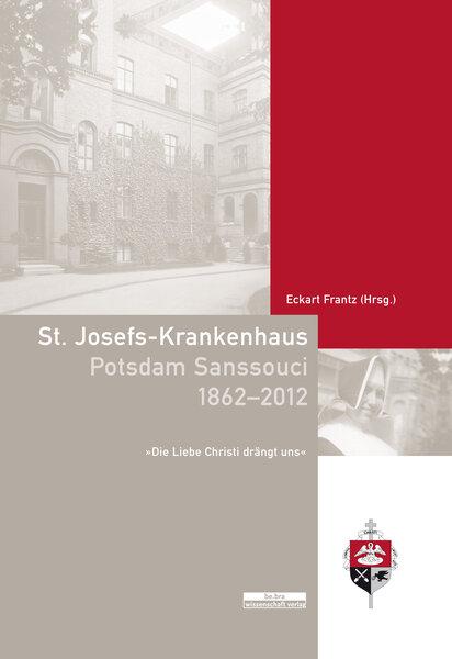 St. Josefs-Krankenhaus Potsdam Sanssouci 1862-2012