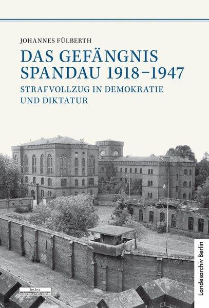 Das Gefängnis Spandau 1918-1947