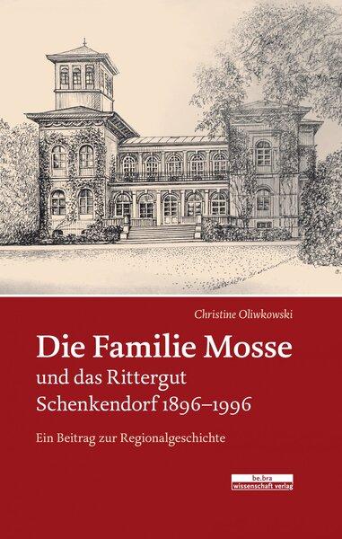Die Familie Mosse und das Rittergut Schenkendorf 1896–1996